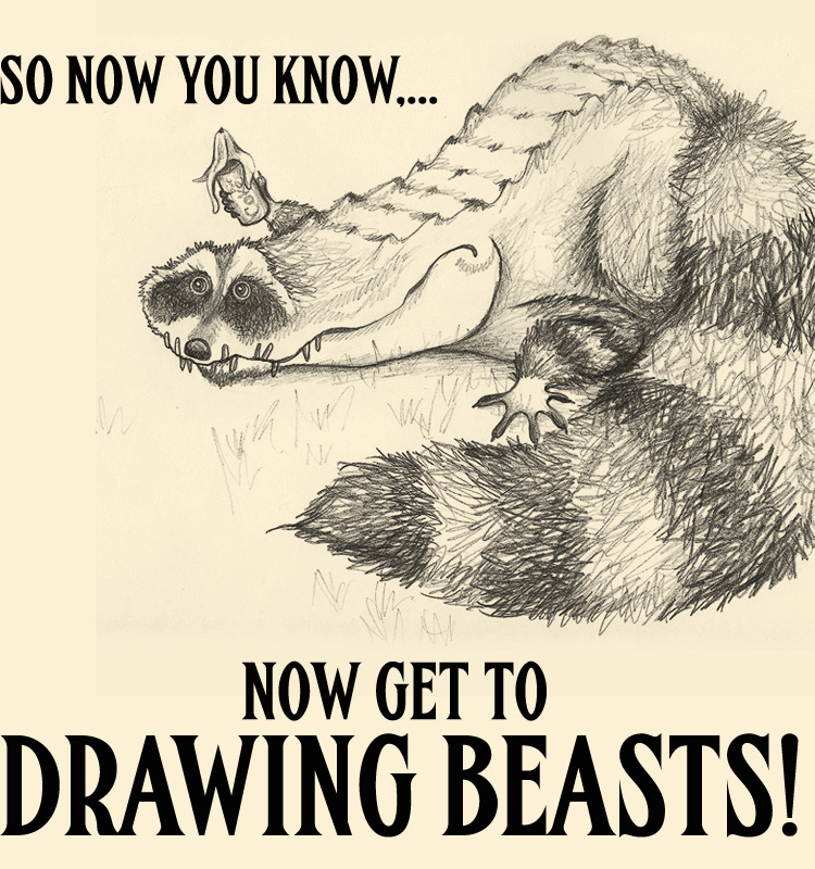 Now you know... Now get to drawing beasts!