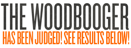 The WoodBooger Has been Judged!