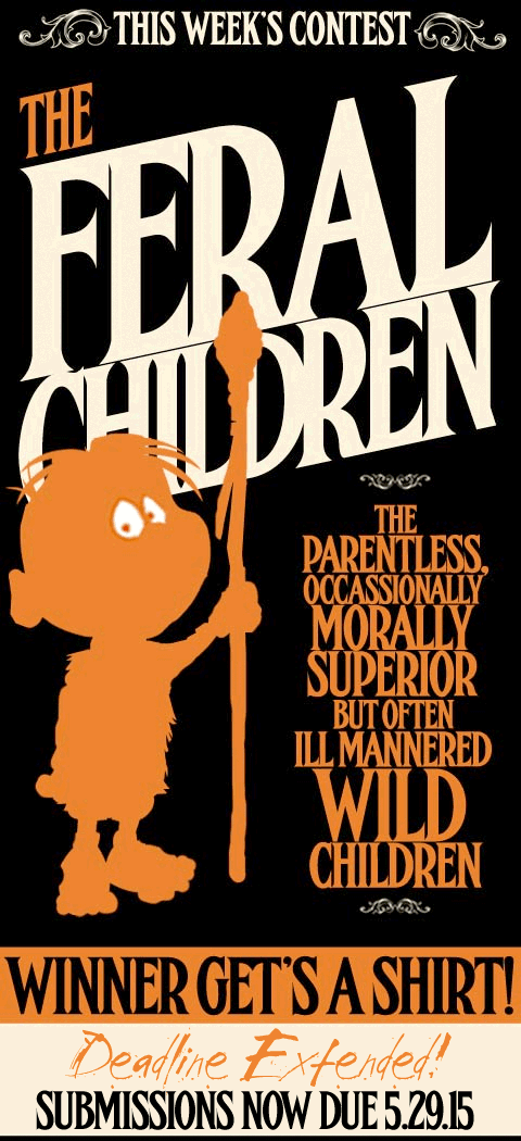 this week it's - The Feral Children!