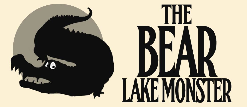 This Week the Bear Lake MonsterTopper