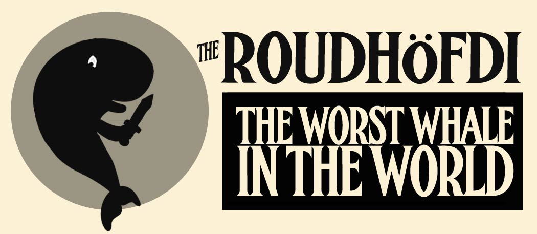 The Roudhofdi = The Worst Whale in the World